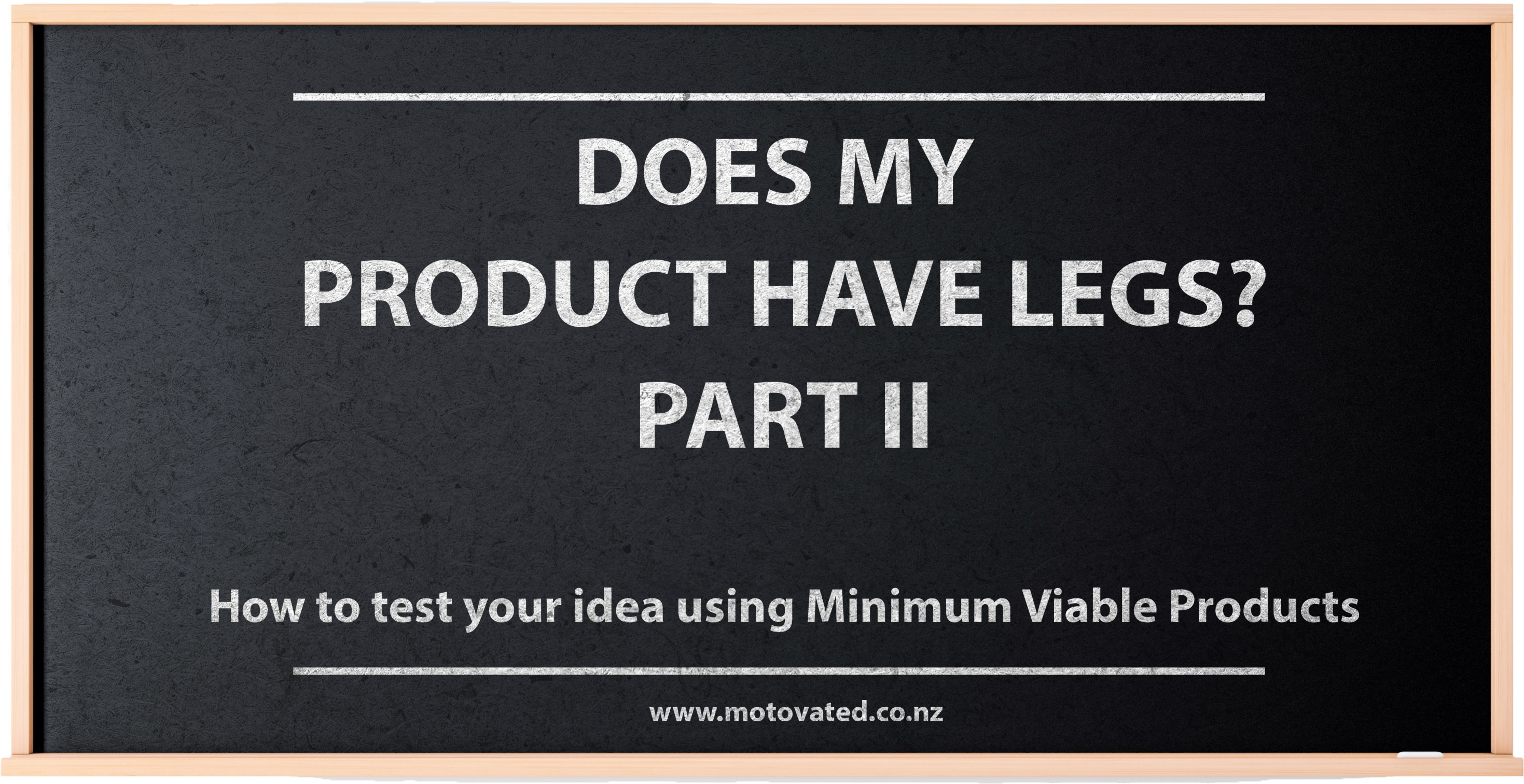 How to test your idea using Minimum Viable Products